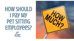 how should I pay my pet sitting employees