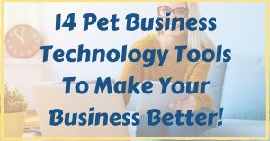 14-pet-business-technology-tools-to-make-your-business-better