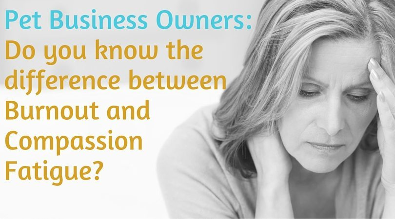 Pet Sitters- Do you know the difference between Compassion Fatigue and Burnout- (1)