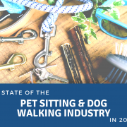 State of the pet sitting and dog walking industry