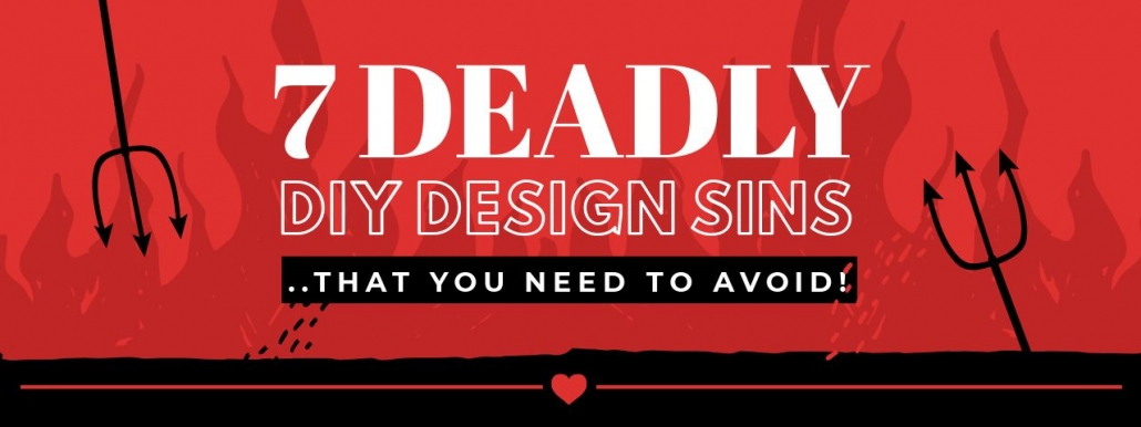 7 Deadly DIY Design