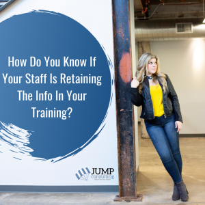 How Do You Know If Your Staff Is Retaining The Info In Your Training?